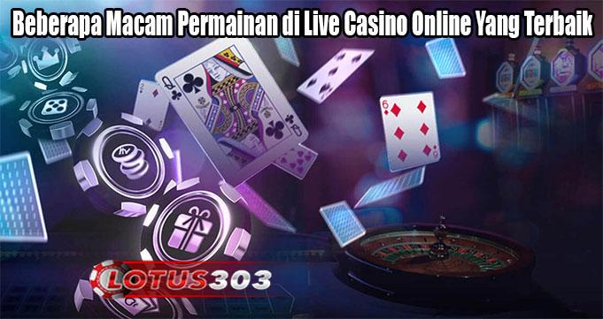 Beberapa Macam Permainan di Live Casino Online Yang Terbaik