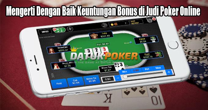 Mengerti Dengan Baik Keuntungan Bonus di Judi Poker Online