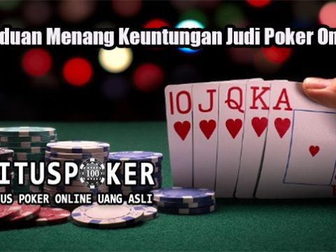 Panduan Menang Keuntungan Judi Poker Online