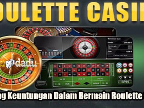 Peluang Keuntungan Dalam Bermain Roulette Online