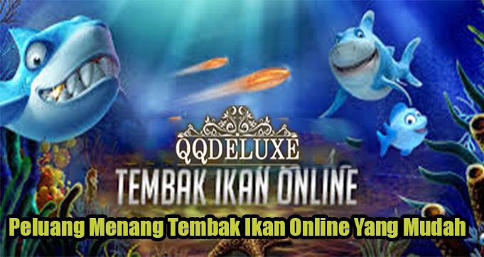 Peluang Menang Tembak Ikan Online Yang Mudah