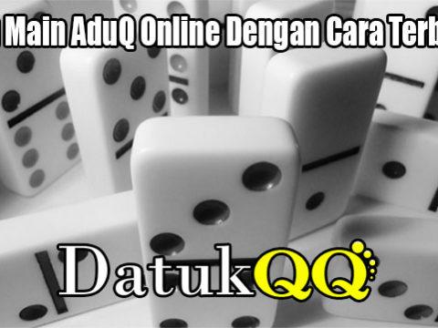 Selalu Main AduQ Online Dengan Cara Terbaik Ini