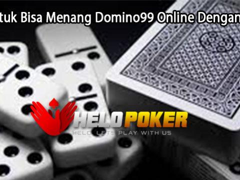 Tips Untuk Bisa Menang Domino99 Online Dengan Mudah